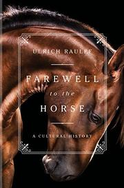 FAREWELL TO THE HORSE by Ulrich Raulff