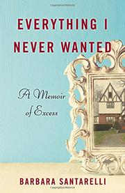 EVERYTHING I NEVER WANTED by Barbara Santarelli