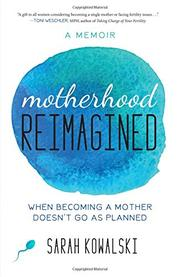 MOTHERHOOD REIMAGINED by Sarah Kowalski