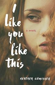 I LIKE YOU LIKE THIS by Heather  Cumiskey