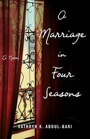 A MARRIAGE IN FOUR SEASONS by Kathryn K. Abdul-Baki
