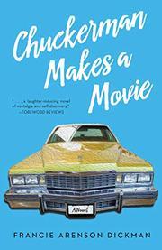 CHUCKERMAN MAKES A MOVIE by Francie Arenson Dickman