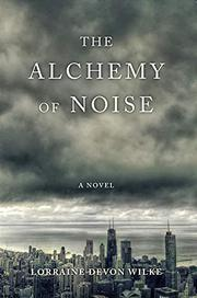 THE ALCHEMY OF NOISE by Lorraine Devon Wilke