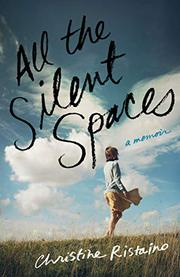 ALL THE SILENT SPACES by Christine  Ristaino