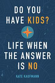 DO YOU HAVE KIDS? LIFE WHEN THE ANSWER IS NO by Kate  Kaufmann