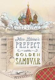 MISS BLAINE'S PREFECT AND THE GOLDEN SAMOVAR by Olga Wojtas