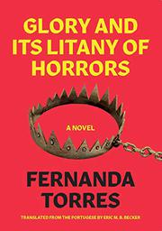GLORY AND ITS LITANY OF HORRORS by Fernanda Torres