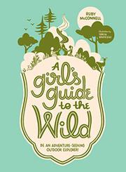 A GIRL'S GUIDE TO THE WILD by Ruby McConnell