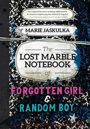 THE LOST MARBLE NOTEBOOK OF FORGOTTEN GIRL & RANDOM BOY by Marie Jaskulka