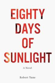 Eighty Days of Sunlight by Robert Yune