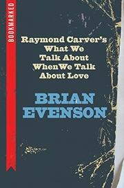 RAYMOND CARVER'S <i>WHAT WE TALK ABOUT WHEN WE TALK ABOUT LOVE</i> by Brian Evenson