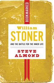 WILLIAM STONER AND THE BATTLE FOR THE INNER LIFE by Steve Almond