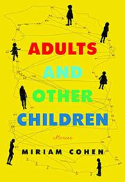 ADULTS AND OTHER CHILDREN by Miriam Cohen