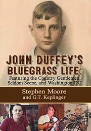 JOHN DUFFEY'S BLUEGRASS LIFE by Stephen Moore