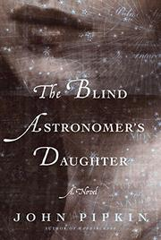THE BLIND ASTRONOMER'S DAUGHTER by John Pipkin