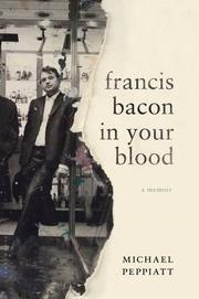 FRANCIS BACON IN YOUR BLOOD by Michael Peppiatt