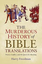 THE MURDEROUS HISTORY OF BIBLE TRANSLATIONS by Harry Freedman