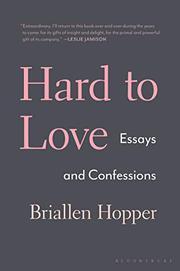 HARD TO LOVE by Briallen Hopper