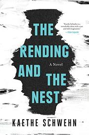 THE RENDING AND THE NEST by Kaethe  Schwehn