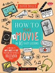 HOW TO MAKE A MOVIE IN 10 EASY LESSONS by Robert Blofield