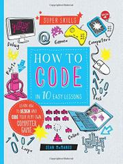 HOW TO CODE IN 10 EASY LESSONS by Sean McManus
