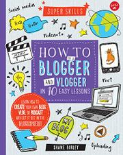 HOW TO BE A BLOGGER AND VLOGGER IN 10 EASY LESSONS by Shane Birley