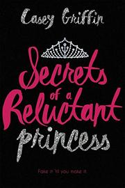 SECRETS OF A RELUCTANT PRINCESS by Casey Griffin