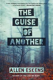 THE GUISE OF ANOTHER by Allen Eskens