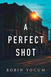 A PERFECT SHOT by Robin Yocum