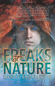 Freaks of Nature by Wendy Brotherlin