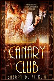 CANARY CLUB  by Sherry D. Ficklin