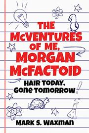 THE MCVENTURES OF ME, MORGAN MCFACTOID by Mark S. Waxman