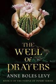 THE WELL OF PRAYERS by Anne Boles Levy