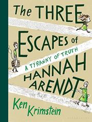 THE THREE ESCAPES OF HANNAH ARENDT by Ken Krimstein