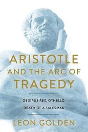 ARISTOTLE AND THE ARC OF TRAGEDY by Leon Golden