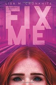 FIX ME by Lisa M. Cronkhite