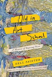 OLD IN ART SCHOOL by Nell Irvin Painter