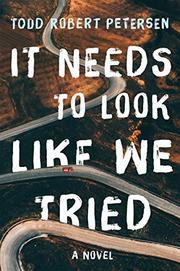 IT NEEDS TO LOOK LIKE WE TRIED by Todd Robert Petersen