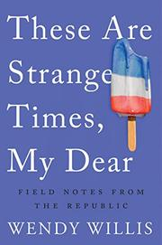 THESE ARE STRANGE TIMES, MY DEAR by Wendy Willis