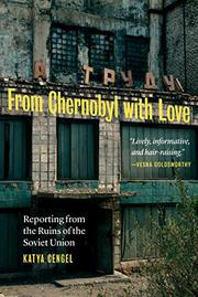 FROM CHERNOBYL WITH LOVE by Katya Cengel