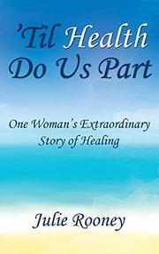 'TIL HEALTH DO US PART by Julie  Rooney