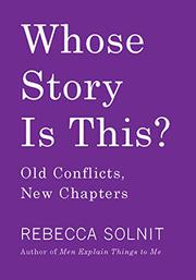 WHOSE STORY IS THIS? by Rebecca Solnit