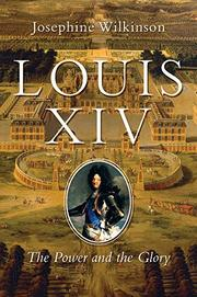 LOUIS XIV by Josephine Wilkinson