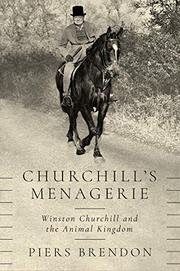 CHURCHILL'S MENAGERIE by Piers Brendon