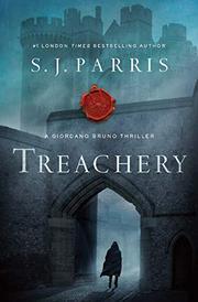 TREACHERY by S.J.  Parris