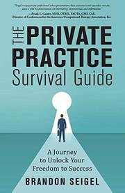 THE PRIVATE PRACTICE SURVIVAL GUIDE by Brandon  Seigel