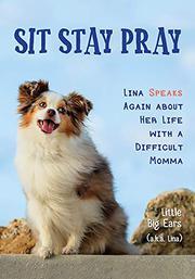 SIT STAY PRAY by Little Big Ears (A.K.A. Lina)