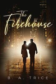 THE FIREHOUSE by B.A.  Trice