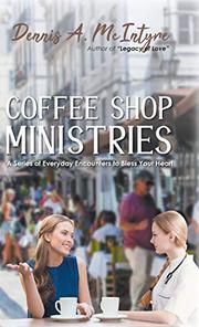 COFFEE SHOP MINISTRIES by Dennis A.  McIntyre