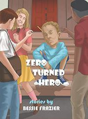 ZERO TURNED HERO by Bessie Frazier